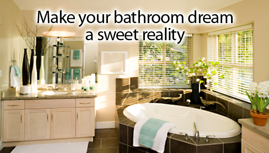 Make your bathroom dream a sweet reality